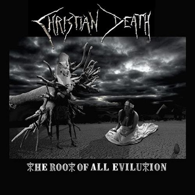 Review : Christian Death - The Root Of All Evilution(2017)