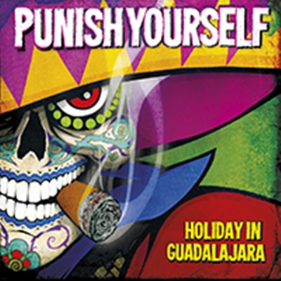 Review : Punish Yourself - Holiday In Guadalajara(2017)