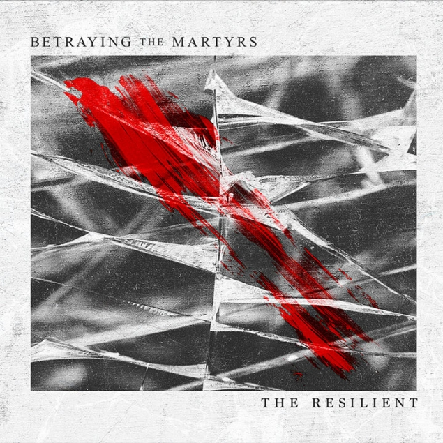 Review : Betraying The Martyrs - The Resilient(2017)