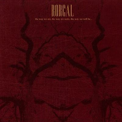 Review : Rorcal - The Way We Are, The Way We Were, The Way We Will Be(2007)