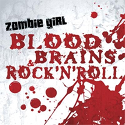 Review : Zombie Girl - Blood, Brains & Rock'n'Roll(2007)