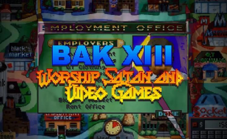 BAK XIII vénère Satan et les jeux vidéo